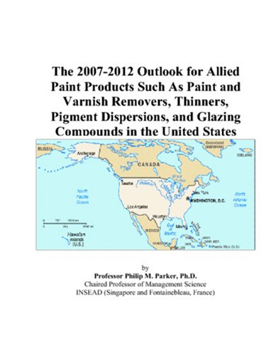9780497546908: The 2007-2012 Outlook for Allied Paint Products Such As Paint and Varnish Removers, Thinners, Pigment Dispersions, and Glazing Compounds in the United States