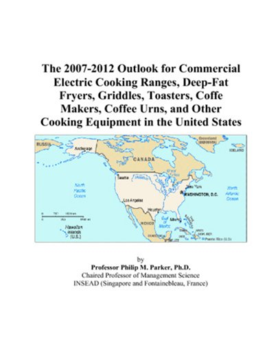 9780497550073: The 2007-2012 Outlook for Commercial Electric Cooking Ranges, Deep-Fat Fryers, Griddles, Toasters, Coffe Makers, Coffee Urns, and Other Cooking Equipment in the United States