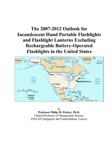 9780497551292: The 2007-2012 Outlook for Incandescent Hand Portable Flashlights and Flashlight Lanterns Excluding Rechargeable Battery-Operated Flashlights in the United States
