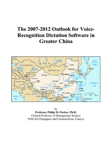9780497560270: The 2007-2012 Outlook for Voice-Recognition Dictation Software in Greater China