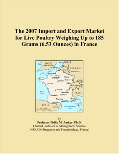9780497564056: The 2007 Import and Export Market for Live Poultry Weighing Up to 185 Grams (6.53 Ounces) in France