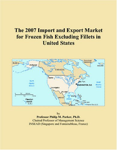 9780497565206: The 2007 Import and Export Market for Frozen Fish Excluding Fillets in United States