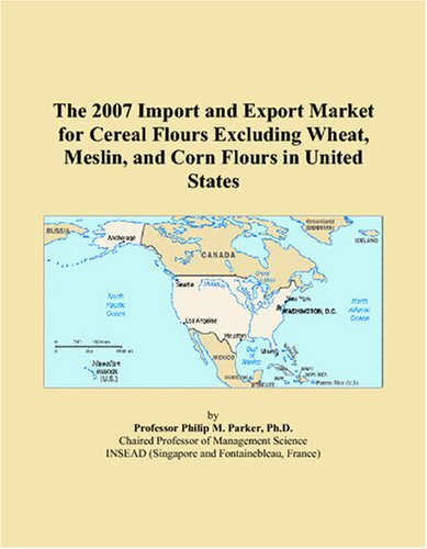 9780497565718: The 2007 Import and Export Market for Cereal Flours Excluding Wheat, Meslin, and Corn Flours in United States
