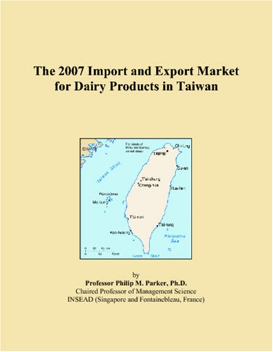 9780497568603: The 2007 Import and Export Market for Dairy Products in Taiwan