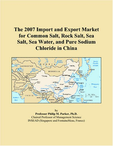 The 2007 Import and Export Market for Common Salt, Rock Salt, Sea Salt, Sea Water, and Pure Sodium ...