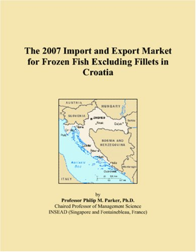 9780497573355: The 2007 Import and Export Market for Frozen Fish Excluding Fillets in Croatia