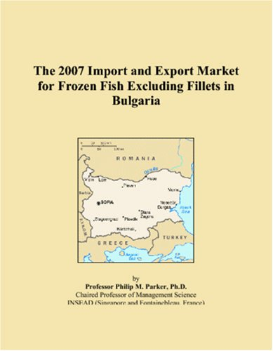 9780497573409: The 2007 Import and Export Market for Frozen Fish Excluding Fillets in Bulgaria