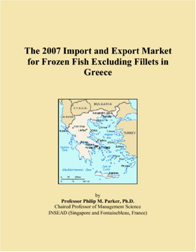 9780497573553: The 2007 Import and Export Market for Frozen Fish Excluding Fillets in Greece