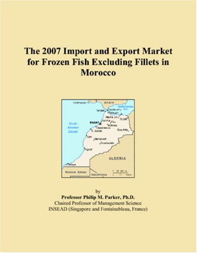 9780497573690: The 2007 Import and Export Market for Frozen Fish Excluding Fillets in Morocco