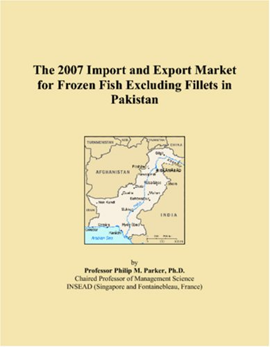 9780497573768: The 2007 Import and Export Market for Frozen Fish Excluding Fillets in Pakistan