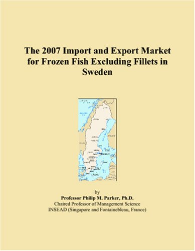9780497574017: The 2007 Import and Export Market for Frozen Fish Excluding Fillets in Sweden