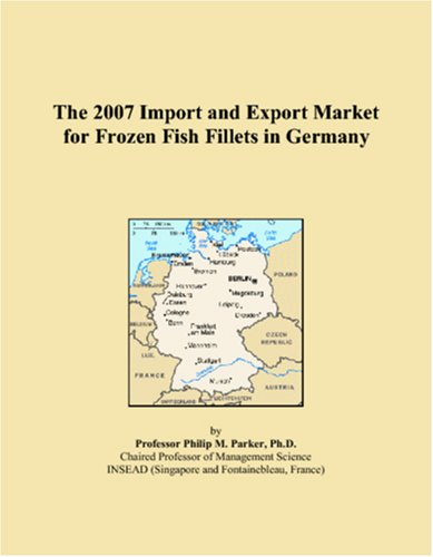 9780497574253: The 2007 Import and Export Market for Frozen Fish Fillets in Germany