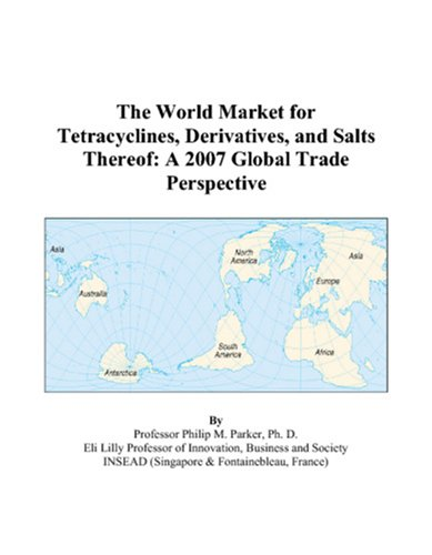 9780497576271: The World Market for Tetracyclines, Derivatives, and Salts Thereof: A 2007 Global Trade Perspective