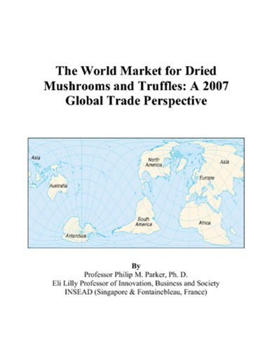 9780497577049: The World Market for Dried Mushrooms and Truffles: A 2007 Global Trade Perspective