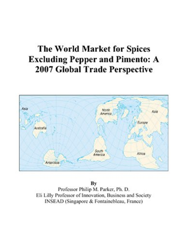 9780497578077: The World Market for Spices Excluding Pepper and Pimento: A 2007 Global Trade Perspective