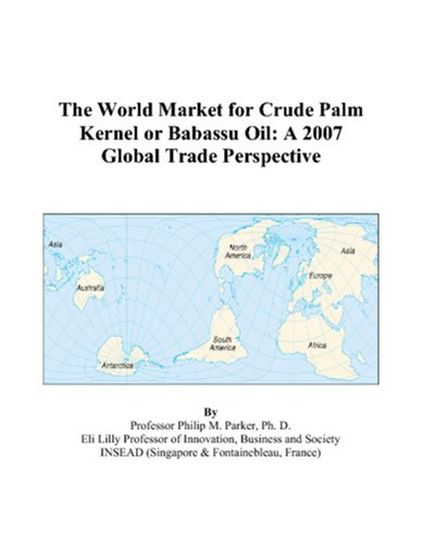 9780497582135: The World Market for Crude Palm Kernel or Babassu Oil: A 2007 Global Trade Perspective