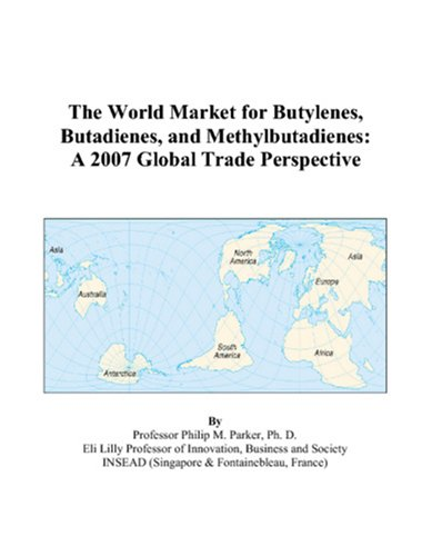 9780497582302: The World Market for Butylenes, Butadienes, and Methylbutadienes: A 2007 Global Trade Perspective