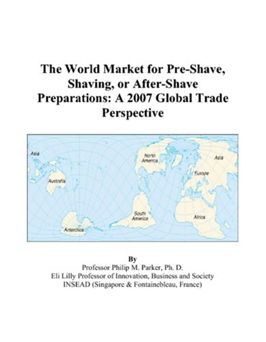 9780497584962: The World Market for Pre-Shave, Shaving, or After-Shave Preparations: A 2007 Global Trade Perspective