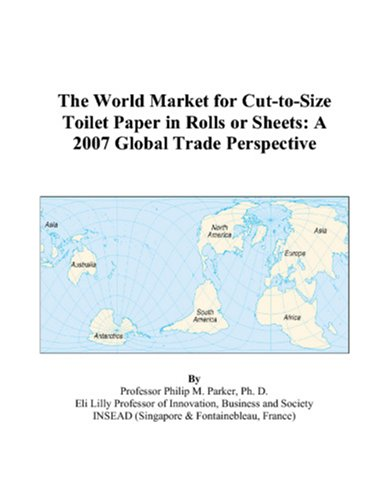 9780497587741: The World Market for Cut-to-Size Toilet Paper in Rolls or Sheets: A 2007 Global Trade Perspective