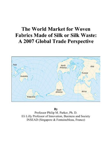 9780497588526: The World Market for Woven Fabrics Made of Silk or Silk Waste: A 2007 Global Trade Perspective