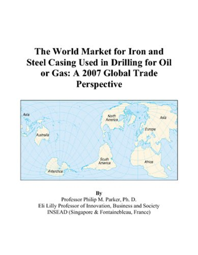 9780497591373: The World Market for Iron and Steel Casing Used in Drilling for Oil or Gas: A 2007 Global Trade Perspective