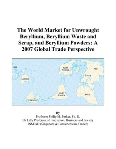 9780497592257: The World Market for Unwrought Beryllium, Beryllium Waste and Scrap, and Beryllium Powders: A 2007 Global Trade Perspective