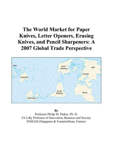 9780497592936: The World Market for Paper Knives, Letter Openers, Erasing Knives, and Pencil Sharpeners: A 2007 Global Trade Perspective
