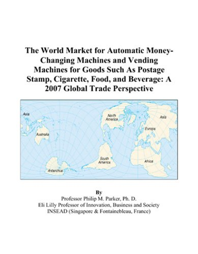 9780497593391: The World Market for Automatic Money-Changing Machines and Vending Machines for Goods Such As Postage Stamp, Cigarette, Food, and Beverage: A 2007 Global Trade Perspective