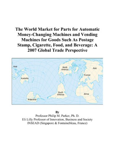 9780497593407: The World Market for Parts for Automatic Money-Changing Machines and Vending Machines for Goods Such As Postage Stamp, Cigarette, Food, and Beverage: A 2007 Global Trade Perspective