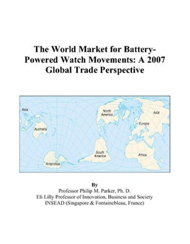 9780497593551: The World Market for Battery-Powered Watch Movements: A 2007 Global Trade Perspective