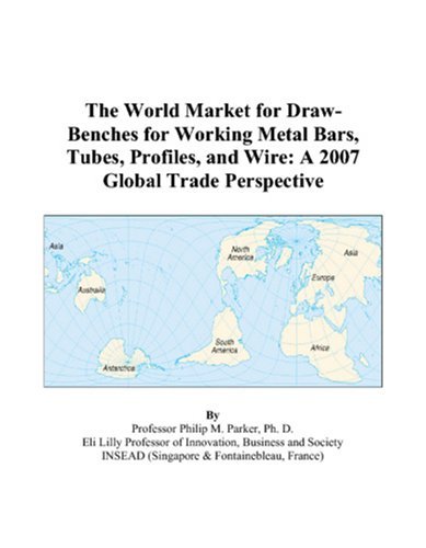 9780497594909: The World Market for Draw-Benches for Working Metal Bars, Tubes, Profiles, and Wire: A 2007 Global Trade Perspective