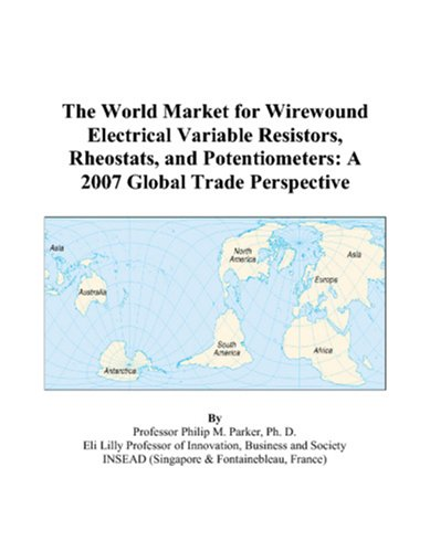 9780497596927: The World Market for Wirewound Electrical Variable Resistors, Rheostats, and Potentiometers: A 2007 Global Trade Perspective