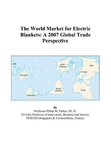 9780497597474: The World Market for Electric Blankets: A 2007 Global Trade Perspective