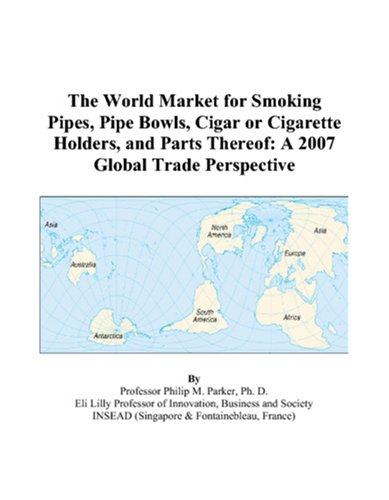 9780497601942: The World Market for Smoking Pipes, Pipe Bowls, Cigar or Cigarette Holders, and Parts Thereof: A 2007 Global Trade Perspective