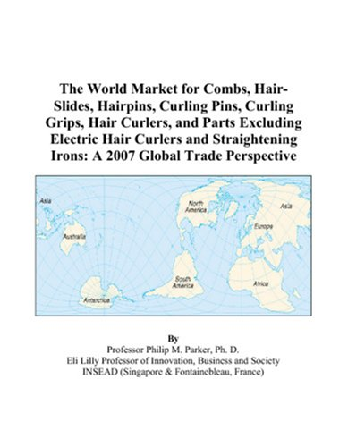 9780497602178: The World Market for Combs, Hair-Slides, Hairpins, Curling Pins, Curling Grips, Hair Curlers, and Parts Excluding Electric Hair Curlers and Straightening Irons: A 2007 Global Trade Perspective