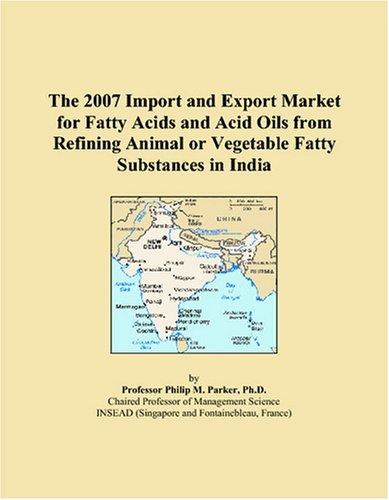 9780497605070: The 2007 Import and Export Market for Fatty Acids and Acid Oils from Refining Animal or Vegetable Fatty Substances in India