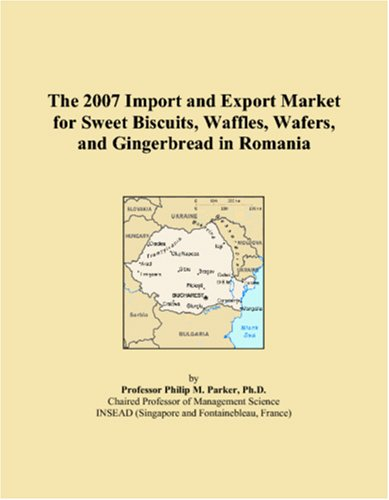 The 2007 Import and Export Market for Sweet Biscuits, Waffles, Wafers, and Gingerbread in Romania: ...