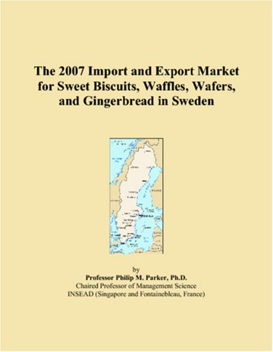 9780497612986: The 2007 Import and Export Market for Sweet Biscuits, Waffles, Wafers, and Gingerbread in Sweden