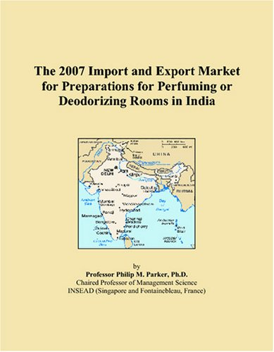 9780497615741: The 2007 Import and Export Market for Preparations for Perfuming or Deodorizing Rooms in India