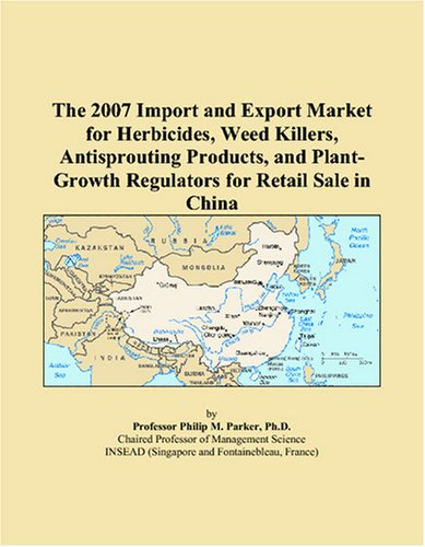 9780497619039: The 2007 Import and Export Market for Herbicides, Weed Killers, Antisprouting Products, and Plant-Growth Regulators for Retail Sale in China