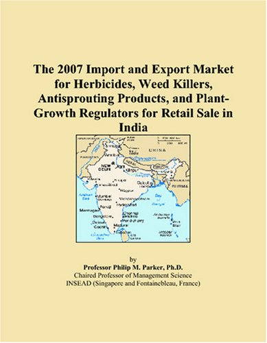 9780497619046: The 2007 Import and Export Market for Herbicides, Weed Killers, Antisprouting Products, and Plant-Growth Regulators for Retail Sale in India