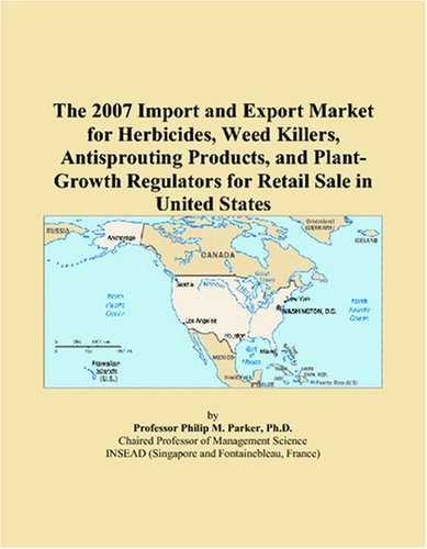 9780497619060: The 2007 Import and Export Market for Herbicides, Weed Killers, Antisprouting Products, and Plant-Growth Regulators for Retail Sale in United States