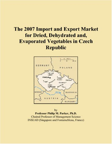 9780497619282: The 2007 Import and Export Market for Dried, Dehydrated and, Evaporated Vegetables in Czech Republic