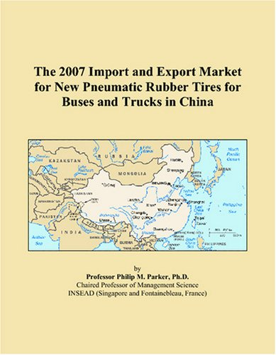 9780497622633: The 2007 Import and Export Market for New Pneumatic Rubber Tires for Buses and Trucks in China