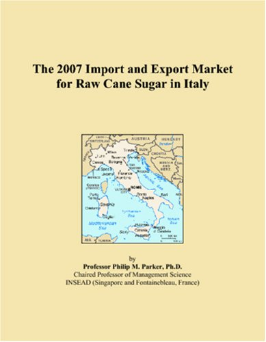 9780497626464: The 2007 Import and Export Market for Raw Cane Sugar in Italy