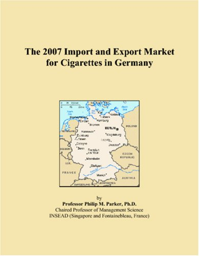 9780497656393: The 2007 Import and Export Market for Cigarettes in Germany
