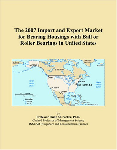 9780497657130: The 2007 Import and Export Market for Bearing Housings with Ball or Roller Bearings in United States