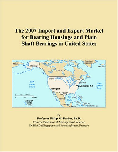 9780497657550: The 2007 Import and Export Market for Bearing Housings and Plain Shaft Bearings in United States