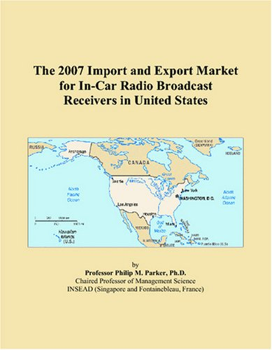 9780497659035: The 2007 Import and Export Market for In-Car Radio Broadcast Receivers in United States