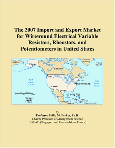 9780497660383: The 2007 Import and Export Market for Wirewound Electrical Variable Resistors, Rheostats, and Potentiometers in United States